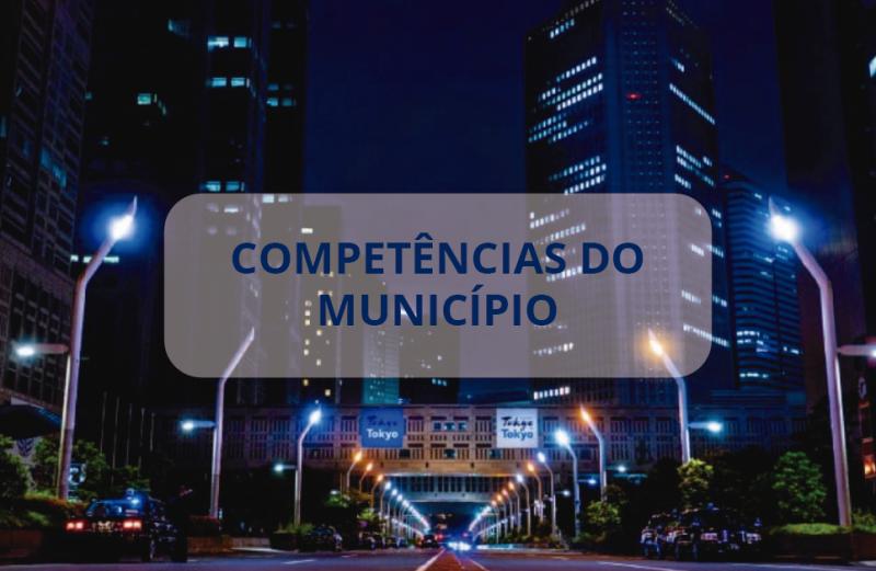 Quais são as competências de um município?