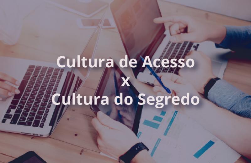 Cultura de Acesso e Cultura do Segredo: qual a diferença entre elas?
